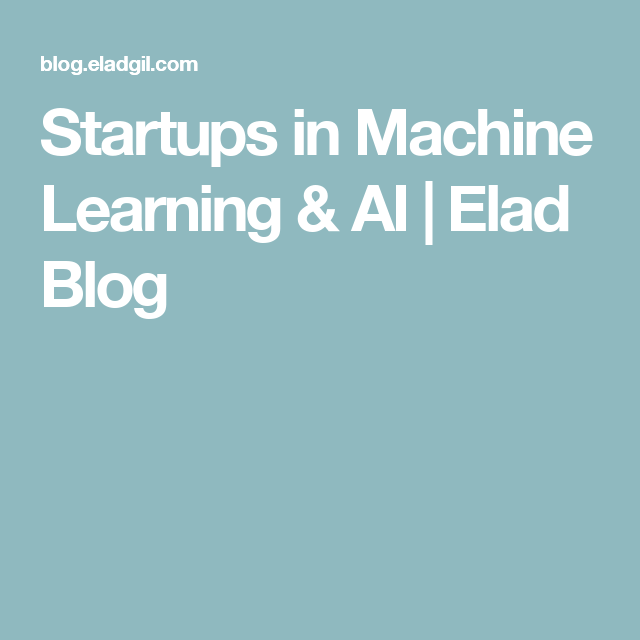 Startups in Machine Learning & AI | Elad Blog