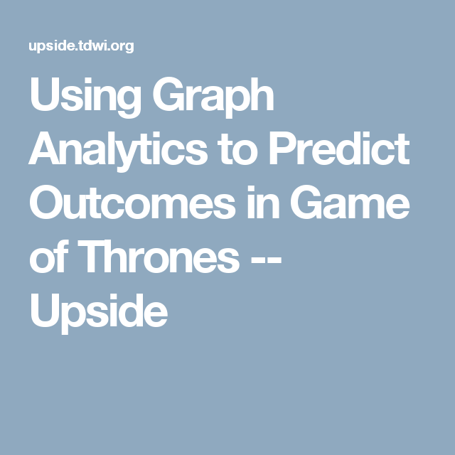 Using Graph Analytics to Predict Outcomes in Game of Thrones — Upside