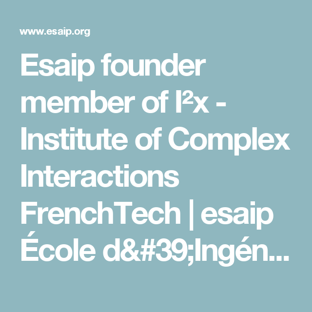 Esaip founder member of I²x – Institute of Complex Interactions FrenchTech | esaip École d'Ingénieurs
